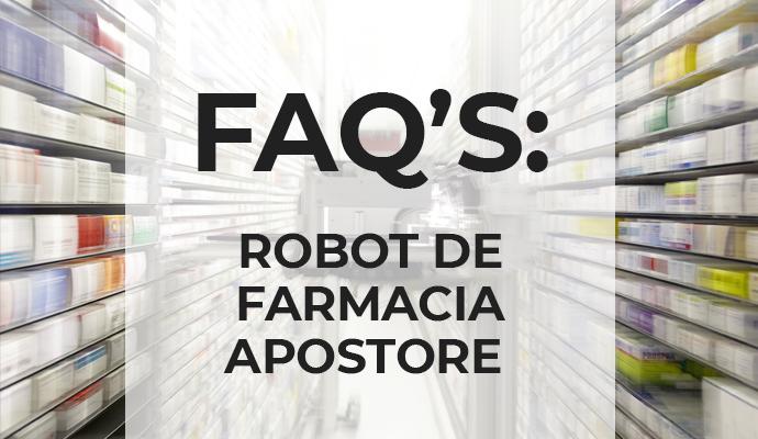 FAQ's sobre el Robot de Farmacia Apostore